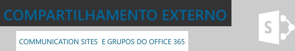 Compartilhamento externo em sites modern do SharePoint/Grupos do Office365